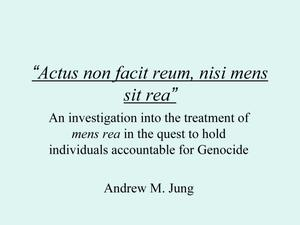 """Actus non facit reum, nisi mens sit rea"": An investigation into the treatment of mens rea in the quest to hold individuals accountable for Genocide [Presentation]"
