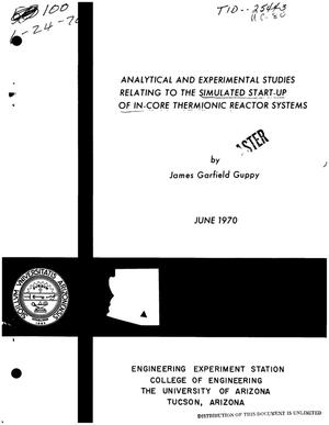 Primary view of object titled 'ANALYTICAL AND EXPERIMENTAL STUDIES RELATING TO THE SIMULATED START-UP OF IN-CORE THERMIONIC REACTOR SYSTEMS.'.
