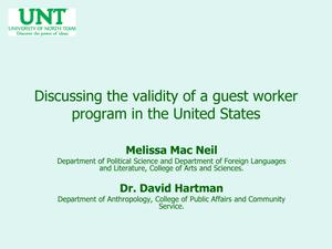 Primary view of object titled 'Discussion of the Validity of a Guest Worker Program in the United States [Presentation]'.
