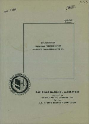 Primary view of object titled 'BIOLOGY DIVISION SEMI-ANNUAL PROGRESS REPORT FOR PERIOD ENDING FEBRUARY 15, 1964'.