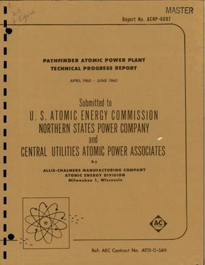 Primary view of object titled 'PATHFINDER ATOMIC POWER PLANT TECHNICAL PROGRESS REPORT, APRIL 1960-JUNE 1960'.