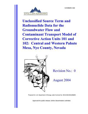 Primary view of object titled 'Unclassified Source Term and Radionuclide Data for the Groundwater Flow and Contaminant Transport Model of Corrective Action Units 101 and 102: Central and Western Pahute Mesa, Nye County, Nevada, Revision 0'.