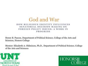 Primary view of object titled 'God and War: How Religious Identity Influences Senatorial Decision Making On Foreign Policy Issues: A Work In Progress'.