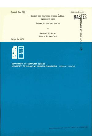 Primary view of object titled 'ILLIAC III COMPUTER SYSTEM MANUAL: INTERRUPT UNIT. VOLUME 1. LOGICAL DESIGN. Report No. 386.'.