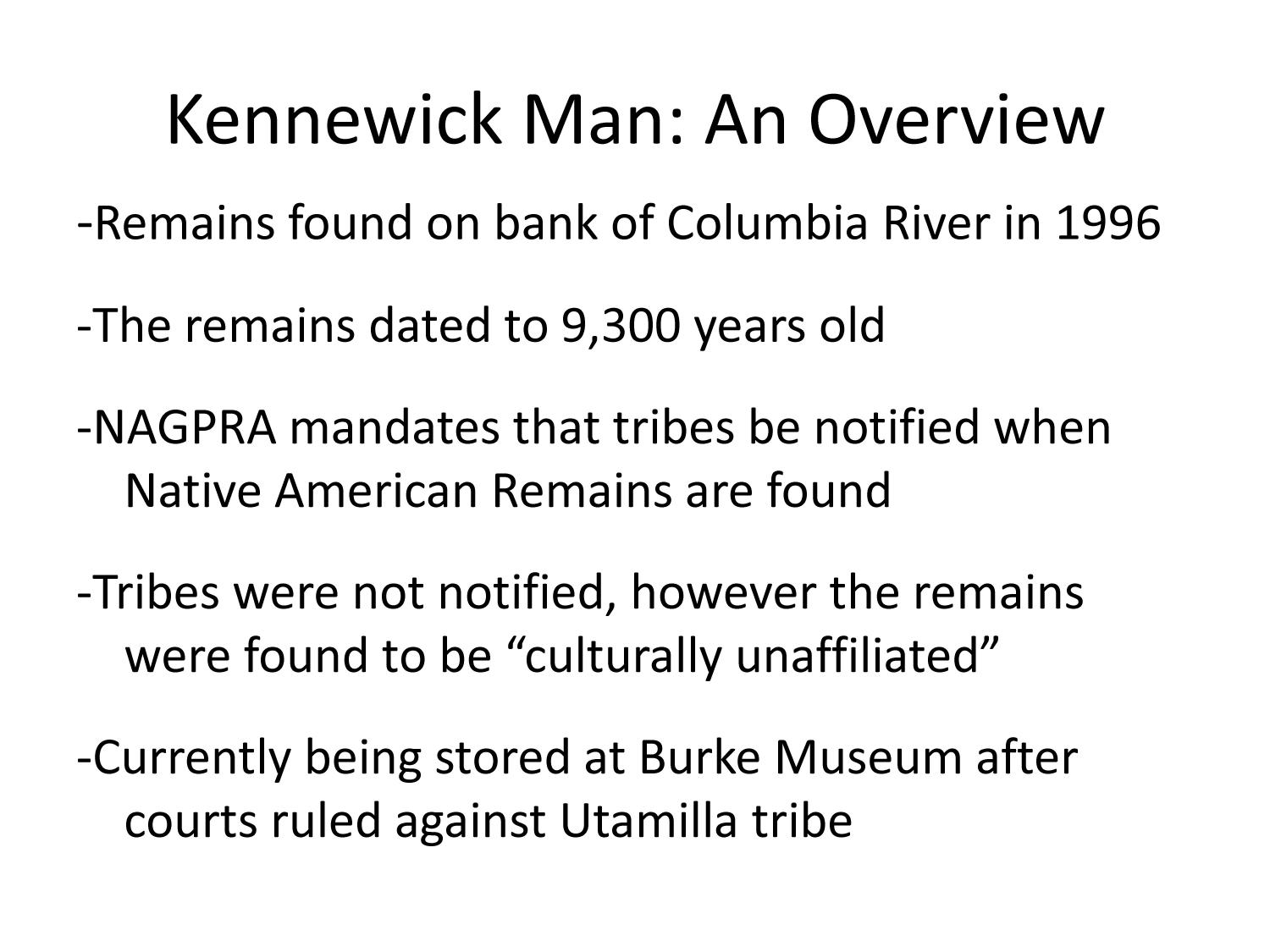 kennewick man and the native american graves The saga of the kennewick man, a prehistoric man who researchers eventually determined had the closest dna match to native american tribes, began when his remains surfaced on the banks of the columbia river, in kennewick, washington, in now-distant 1996.