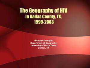 Primary view of object titled 'The Geography of HIV in Dallas County, Texas, 1999-2003 [Presentation]'.