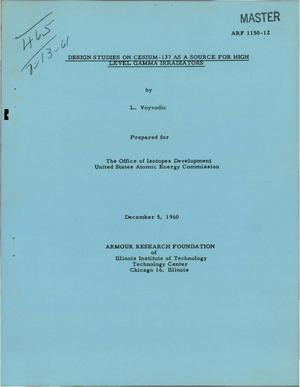 Primary view of object titled 'Design Studies on Cesium-137 as a Source for High Level Gamma Irradiators. Final Report, June 1, 1959 to July 31, 1960'.