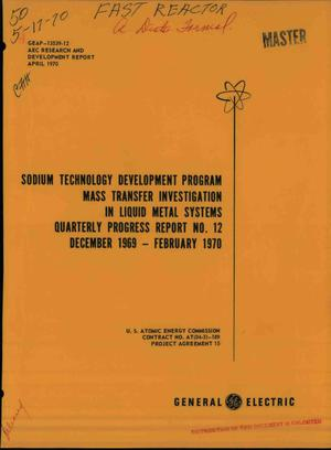 Primary view of object titled 'SODIUM TECHNOLOGY DEVELOPMENT PROGRAM MASS TRANSFER INVESTIGATIONS IN LIQUID METAL SYSTEMS. Quarterly Progress Report No. 12, December 1969--February 1970.'.