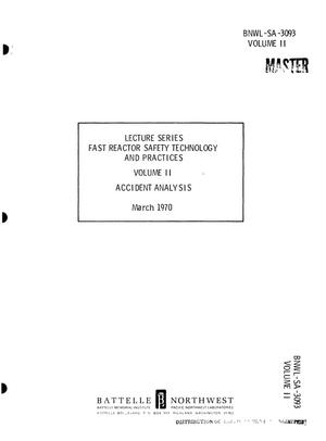 Primary view of object titled 'LECTURE SERIES, FAST REACTOR SAFETY TECHNOLOGY AND PRACTICES. VOLUME II. ACCIDENT ANALYSIS.'.