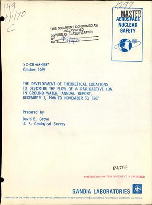 Primary view of object titled 'THE DEVELOPMENT OF THEORETICAL EQUATIONS TO DESCRIBE THE FLOW OF A RADIOACTIVE ION IN GROUND WATER. Annual Report, December 1, 1966--November 30, 1967.'.