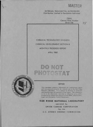 Primary view of object titled 'CHEMICAL TECHNOLOGY DIVISION, CHEMICAL DEVELOPMENT SECTION B MONTLY PROGRESS REPORT, APRIL 1960'.
