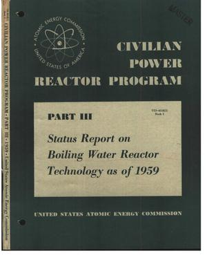 Primary view of object titled 'Civilian Power Reactor Program. Part 3. Book 5. Status Report on Boiling Water Reactors Technology as of 1959'.