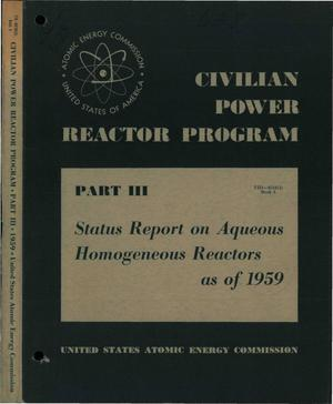Primary view of object titled 'CIVILIAN POWER REACTOR PROGRAM. PART III. BOOK 3. STATUS REPORT ON AQUEOUS HOMOGENEOUS REACTORS AS OF 1959'.