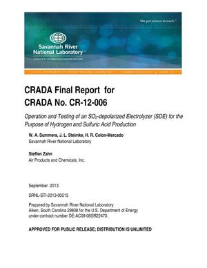 Primary view of object titled 'CRADA Final Report For CRADA NO. CR-12-006 [Operation and Testing of an SO{sub 2}-depolarized Electrolyzer (SDE) for the Purpose of Hydrogen and Sulfuric Acid Production]'.