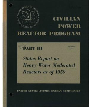 Primary view of object titled 'Civilian Power Reactor Program. Part 3. Book 4. Status Report on Heavy Water Moderated Reactors as of 1959'.