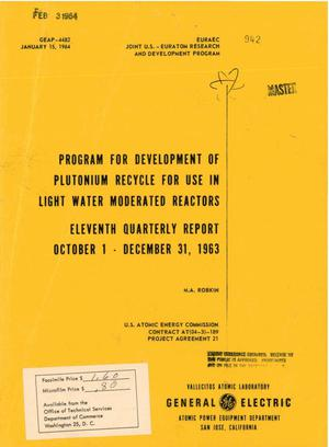 Primary view of object titled 'PROGRAM FOR THE DEVELOPMENT OF PLUTONIUM RECYCLE FOR USE IN LIGHT-WATER- MODERATED REACTORS. Eleventh Quarterly Report, October 1-December 31, 1963'.