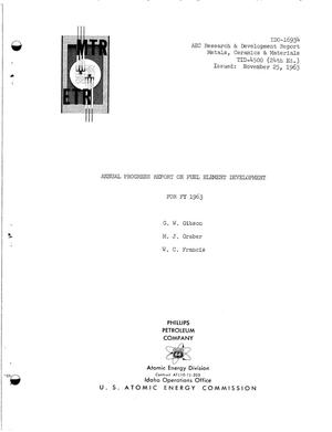 Primary view of object titled 'ANNUAL PROGRESS REPORT ON FUEL ELEMENT DEVELOPMENT FOR FY 1963'.