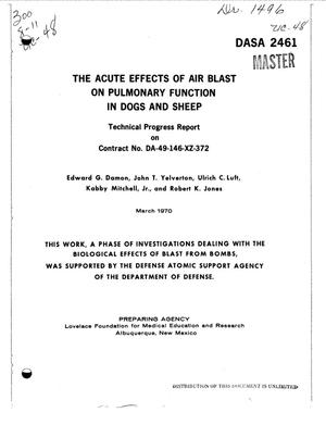 Primary view of object titled 'THE ACUTE EFFECTS OF AIR BLAST ON PULMONARY FUNCTION IN DOGS AND SHEEP. Technical Progress Report.'.