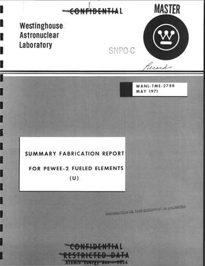 Primary view of object titled 'Summary fabrication report for Pewee-2 fueled elements'.