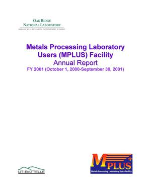 Primary view of object titled 'Metals Processing Laboratory Users (MPLUS) Facility Annual Report: October 1, 2000 through September 30, 2001'.