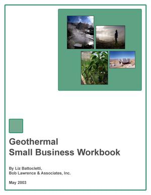 Primary view of object titled 'Geothermal Small Business Workbook [Geothermal Outreach and Project Financing]'.