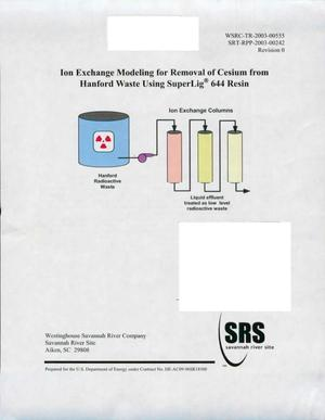 Primary view of object titled 'ION EXCHANGE MODELING FOR REMOVAL OF CESIUM FROM HANFORD WASTE USING SUPERLIG 644 RESIN'.