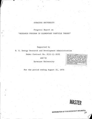 Primary view of object titled 'Research program in elemenary particle theory. Progress report for the period ending August 31, 1975'.