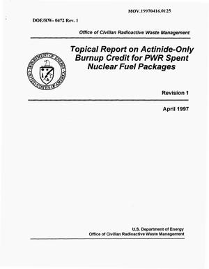 Primary view of object titled 'TOPICAL REPORT ON ACTINIDE-ONLY BURNUP CREDIT FOR PWR SPENT NUCLEAR FUEL PACKAGES'.