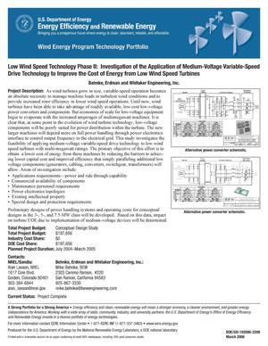 Primary view of object titled 'Low Wind Speed Technology Phase II: Investigation of the Application of Medium-Voltage Variable-Speed Drive Technology to Improve the Cost of Energy from Low Wind Speed Turbines; Behnke, Erdman and Whitaker Engineering, Inc.'.