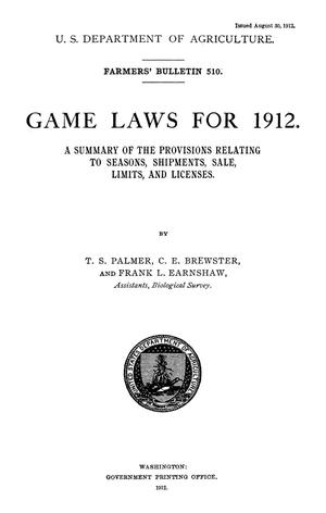 Games Laws for 1912: A Summary of the Provisions Relating to Seasons, Shipment, Sale, Limits, and Licenses