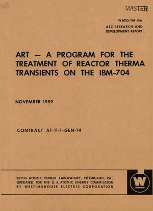 Primary view of object titled 'ART--A PROGRAM FOR THE TREATMENT OF REACTOR THERMAL TRANSIENTS ON THE IBM- 704'.