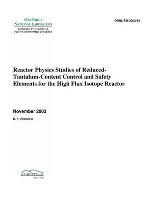 Primary view of object titled 'Reactor Physics Studies of Reduced-Tantaulum-Content Control and Safety Elements for the High Flux Isotope Reactor'.