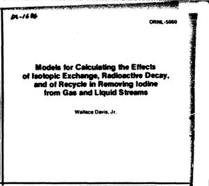 Primary view of object titled 'Models for calculating the effects of isotopic exchange, radioactive decay, and of recycle in removing iodine from gas and liquid streams'.