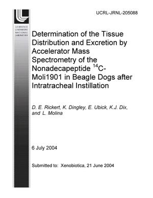 Primary view of object titled 'Determination of the Tissue Distribution and Excretion by Accelerator Mass Spectrometry of the Nonadecapeptide 14C-Moli1901 in Beagle dogs after Intratracheal Instillation'.