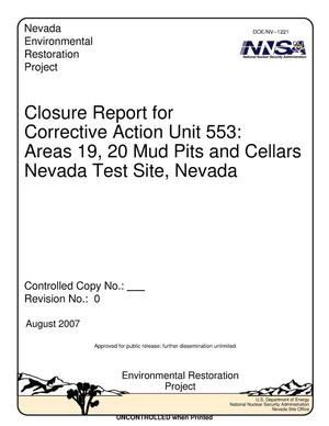 Primary view of object titled 'Closure Report for Corrective Action Unit 553: Areas 19, 20 Mud Pits and Cellars, Nevada Test Site, Nevada, Revision 0'.