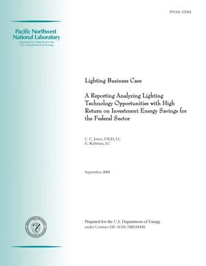 Primary view of object titled 'Lighting Business Case -- A Report Analyzing Lighting Technology Opportunities with High Return on Investment Energy Savings for the Federal Sector'.