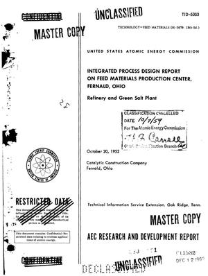 Primary view of object titled 'INTEGRATED PROCESS DESIGN REPORT ON FEED MATERIALS PRODUCTION CENTER, FERNALD, OHIO REFINERY AND GREEN SALT PLANT'.
