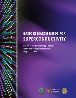 Primary view of object titled 'Basic Research Needs for Superconductivity. Report of the Basic Energy Sciences Workshop on Superconductivity, May 8-11, 2006'.