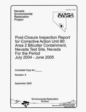 Primary view of object titled 'POST CLOSURE INSPECTION REPORT FOR CORRECTIVE ACTION UNIT 90: AREA 2 BITCUTTER CONTAINMENT, NEVADA TEST SITE, NEVADA, FOR THE PERIOD JULY 2004 - JUNE 2005'.