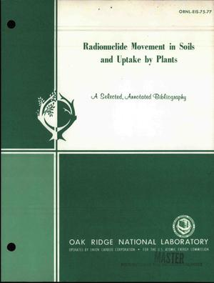 Primary view of object titled 'Radionuclide movement in soils and uptake by plants. A selected, annotated bibliography'.