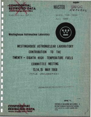 Primary view of object titled 'Westinghouse Astronuclear Laboratory contribution to the twenty-eighth high temperature fuels committee meeting, 13--15 May 1969'.