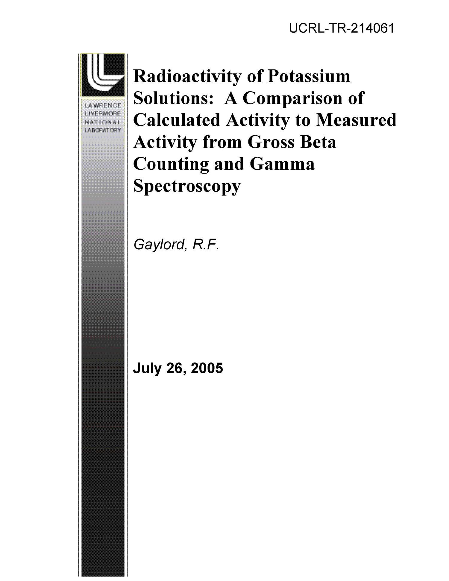 Radioactivity of Potassium Solutions: A Comparison of Calculated Activity to Measured Activity from Gross Beta Counting and Gamma Spectroscopy                                                                                                      [Sequence #]: 1 of 8