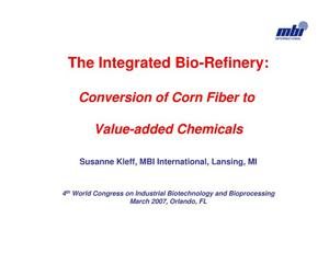 Primary view of object titled 'The Integrated Biorefinery: Conversion of Corn Fiber to Value-added Chemicals'.