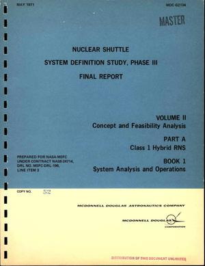 Primary view of object titled 'Nuclear shuttle system definition study. Phase III. Final report. Volume II. Concept and feasibility analysis. Part A. Class 1 hybrid RNS. Book 1. System analysis and operations'.