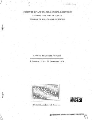 Primary view of object titled 'Institute of Laboratory Animal Resoures, assembly of life sciences, division of biological sciences. Annual progress report, 1 January 1974--31 December 1974'.