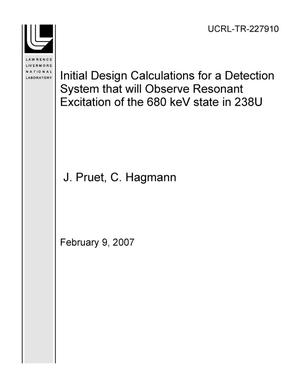 Primary view of object titled 'Initial Design Calculations for a Detection System that will Observe Resonant Excitation of the 680 keV state in 238U'.