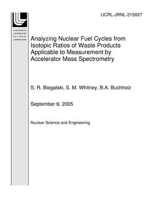 Primary view of object titled 'Analyzing Nuclear Fuel Cycles from Isotopic Ratios of Waste Products Applicable to Measurement by Accelerator Mass Spectrometry'.