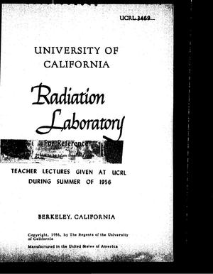 Primary view of object titled 'Teacher Lectures Given at UCRL During Summer of 1956'.