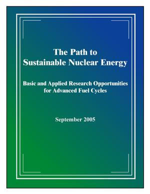 Primary view of object titled 'The Path to Sustainable Nuclear Energy. Basic and Applied Research Opportunities for Advanced Fuel Cycles'.
