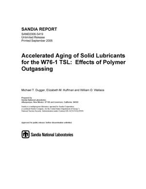 Primary view of object titled 'Accelerated aging of solid lubricants for the W76-1 TSL : effects of polymer outgassing.'.